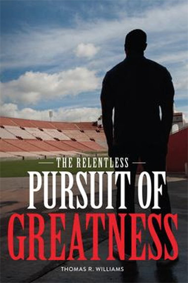 The Relentless Pursuit of Greatness by Thomas R Williams